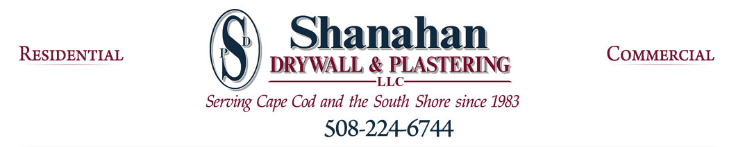 Shanahan Drywall & Plastering, Serving Cape Cod and the South Shore since 1983